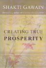 Creating True Prosperity by Shakti Gawain