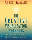 The Creative Visualization Workbook by Shakti Gawain