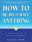 How to Be, Do, or Have Anything by Laurence Boldt