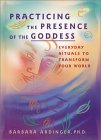 Practicing the Presence of the Goddess by Barbara Ardinger